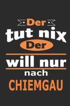 Der tut nix Der will nur nach Chiemgau: Notizbuch mit 110 Seiten, ebenfalls Nutzung als Dekoration in Form eines Schild bzw. Poster m�glich