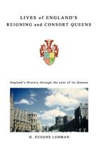 Lives of England's Reigning and Consort Queens