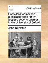 Considerations on the Public Exercises for the First and Second Degrees in the University of Oxford.