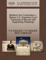 Madison Ave Corporation V. Stokes U.S. Supreme Court Transcript of Record with Supporting Pleadings