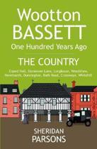 Wootton Bassett One Hundred Years Ago - The Country: Coped Hall, Stoneover Lane, Longleaze, Woodshaw, Noremarsh, Dunnington, Bath Road, Crossways, Whi