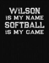 Wilson Is My Name Softball Is My Game: Softball Themed College Ruled Compostion Notebook - Personalized Gift for Wilson