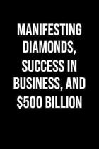 Manifesting Diamonds Success In Business And 500 Billion: A soft cover blank lined journal to jot down ideas, memories, goals, and anything else that
