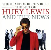 The Heart Of Rock & Roll:  Best Of Huey Lewis And  News