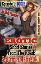 Erotic Short Stories From The Road: Sex, Drums, And Rock & Roll- Episode 1: Jodie