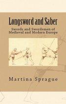 Longsword and Saber: Swords and Swordsmen of Medieval and Modern Europe