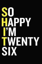 So Happy I'm Twenty Six