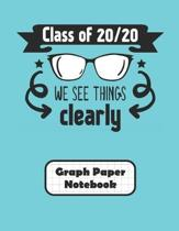 Class Of 20/20 We See Things Clearly Graph Paper Notebook: Grid Paper Quad Ruled 4 Squares Per Inch Large Graphing Paper 8.5 By 11