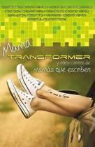 Mama Transformer Y Otros Cuentos de Mamas Que Escriben