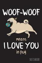 Woof-Woof means I love you in pug: 6x9 Inch - 100 Pages - Blank Unlined - Soft Cover - Sketchbook - Pug - Perfect as Diary Journal Notebook