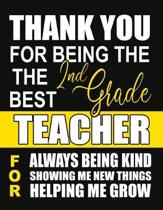 Thank You for Being the Best 2nd Grade Teacher For Always Being Kind Showing Me New Things Helping Me Grow: Teacher Notebook, Journal or Planner for T