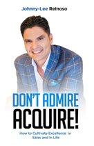 Don't Admire--Acquire!