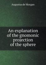 An Explanation of the Gnomonic Projection of the Sphere
