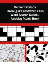Denver Broncos Trivia Quiz Crossword Fill in Word Search Sudoku Activity Puzzle Book
