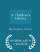 A Children's Library - Scholar's Choice Edition