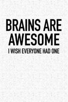 Brains Are Awesome I Wish Everyone Had One