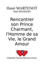 Rencontrer Son Prince Charmant, l'Homme de Sa Vie, Le Grand Amour