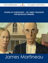 Studies of Christianity - or, Timely Thoughts for Religious Thinkers - The Original Classic Edition