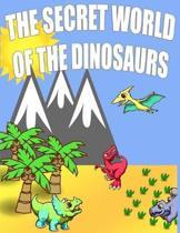 The Secret World Of The Dinosaurs
