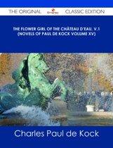 The Flower Girl of The Château d'Eau, v.1 (Novels of Paul de Kock Volume XV) - The Original Classic Edition