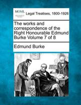 The Works and Correspondence of the Right Honourable Edmund Burke Volume 7 of 8