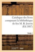Catalogue des livres composant la biblioth que de feu M. B. Jouvin. Partie 1