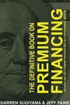 The Definitive Book On Premium Financing