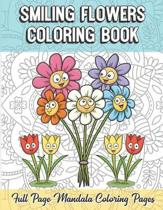 Smiling Flowers Coloring Book Full Page Mandala Coloring Pages: Color Book with Mindfulness and Stress Relieving Designs with Mandala Patterns for Rel
