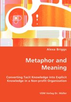 Metaphor and Meaning - Converting Tacit Knowledge Into Explicit Knowledge in a Non-Profit Organization