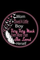 Mom Loved A Little Boy Very Very Much Even More Than She Loved Herself: Perfect Gag Gift (100 Pages, Blank Notebook, 6 x 9) (Cool Notebooks) Paperback
