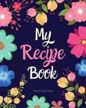 My Recipe Book: Blank Recipe Book to Write in - Journal Notebook Organizer to Write in for Men & Women - Blank Notebook for Recording