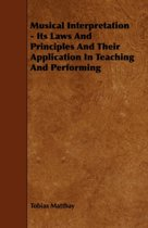 Musical Interpretation - Its Laws And Principles And Their Application In Teaching And Performing