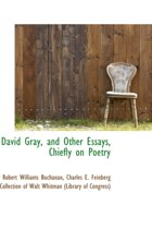 David Gray, and Other Essays, Chiefly on Poetry