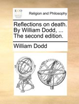 Reflections on Death. by William Dodd, ... the Second Edition
