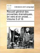 Recueil General Des Proverbes Dramatiques, En Vers Et En Prose, ... Volume 5 of 16