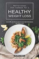 Mediterranean Diet Cookbook for a Healthy Weight loss
