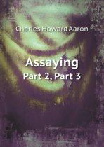 Assaying Part 2, Part 3