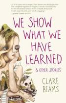 We Show What We Have Learned & Other Stories