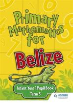 Primary Mathematics for Belize Infant Year 1 Pupil's Book Term 3