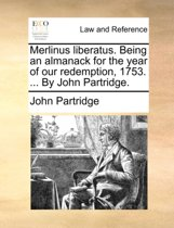 Merlinus Liberatus. Being an Almanack for the Year of Our Redemption, 1753. ... by John Partridge