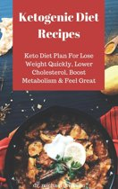 Ketogenic Diet Recipes: Keto Diet Plan For Lose Weight Quickly, Lower Cholesterol, Boost Metabolism & Feel Great