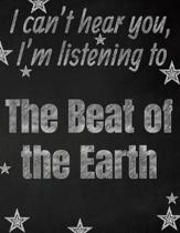 I can't hear you, I'm listening to The Beat of the Earth creative writing lined notebook: Promoting band fandom and music creativity through writing..