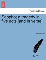 Sappho; A Tragedy in Five Acts [And in Verse].