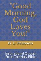 Good Morning, God Loves You!