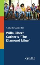 A Study Guide for Willa Sibert Cather's the Diamond Mine