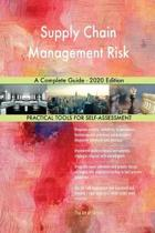 Supply Chain Management Risk a Complete Guide - 2020 Edition