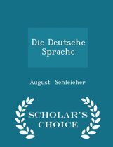 Die Deutsche Sprache - Scholar's Choice Edition