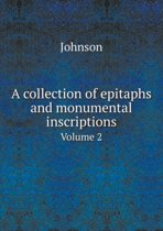 A Collection of Epitaphs and Monumental Inscriptions Volume 2