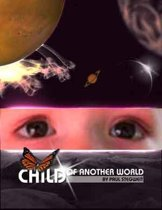 CHILD OF ANOTHER WORLD