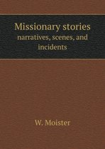Missionary Stories Narratives, Scenes, and Incidents